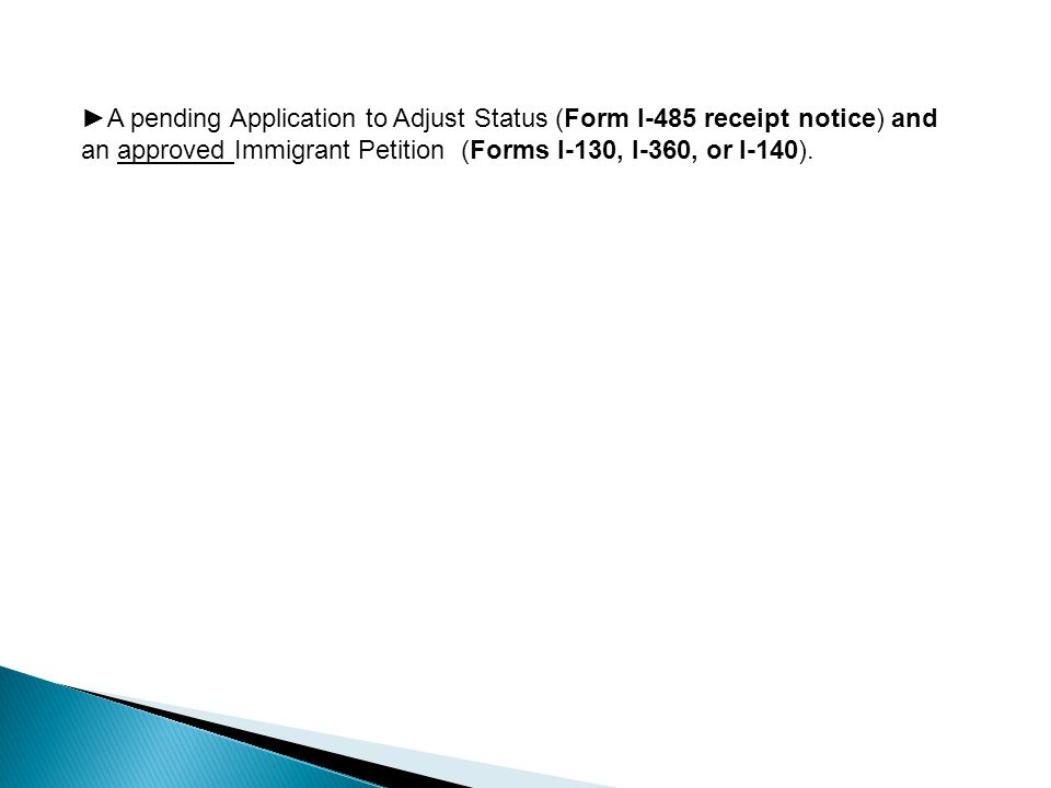 A pending Application to Adjust Status (Form I-485 receipt notice) and an approved Immigrant Petition (Forms I-130, I-360, or I-140).