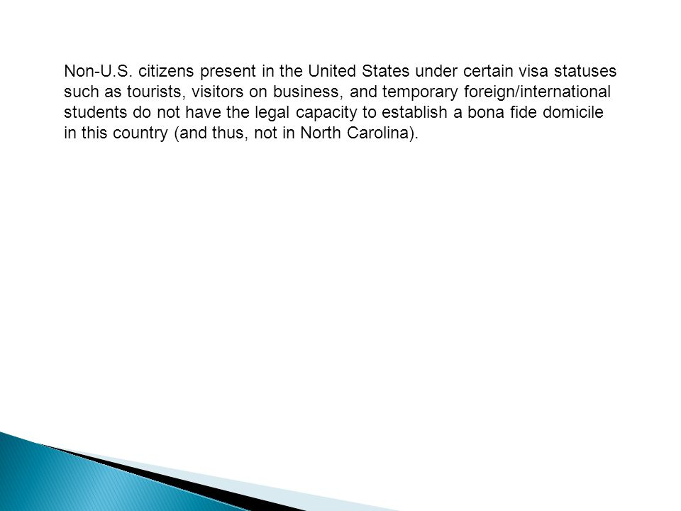 Non-U.S. citizens present in the United States under certain visa statuses such as tourists, visitors on business, and temporary foreign/international