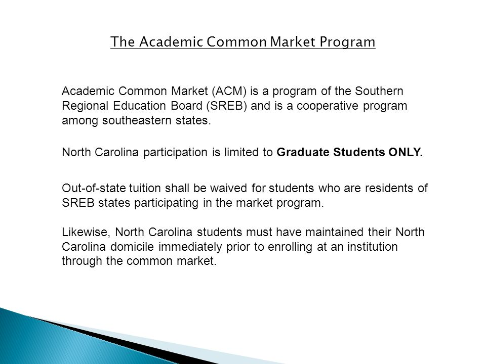 The Academic Common Market Program Academic Common Market (ACM) is a program of the Southern Regional Education Board (SREB) and is a cooperative prog