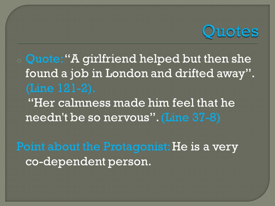 o Quote: A girlfriend helped but then she found a job in London and drifted away.