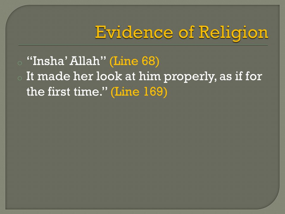 o Insha Allah (Line 68) o It made her look at him properly, as if for the first time. (Line 169)