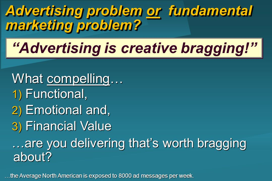 What compelling… 1) Functional, 2) Emotional and, 3) Financial Value …are you delivering thats worth bragging about.