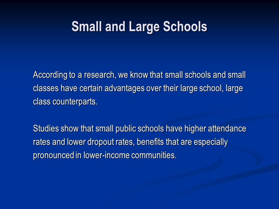 Small and Large Schools According to a research, we know that small schools and small classes have certain advantages over their large school, large c