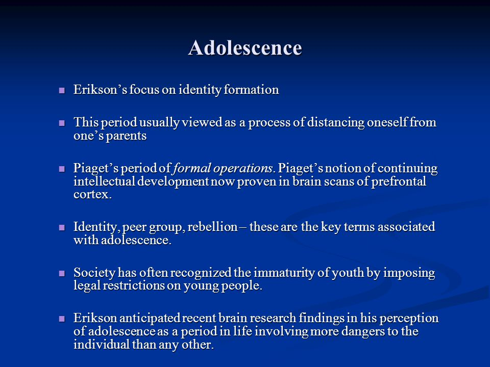 Adolescence Eriksons focus on identity formation Eriksons focus on identity formation This period usually viewed as a process of distancing oneself fr