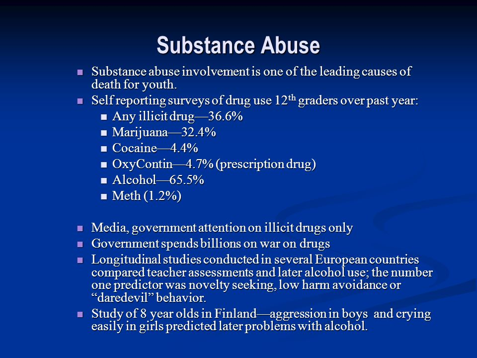 Substance Abuse Substance abuse involvement is one of the leading causes of death for youth. Substance abuse involvement is one of the leading causes