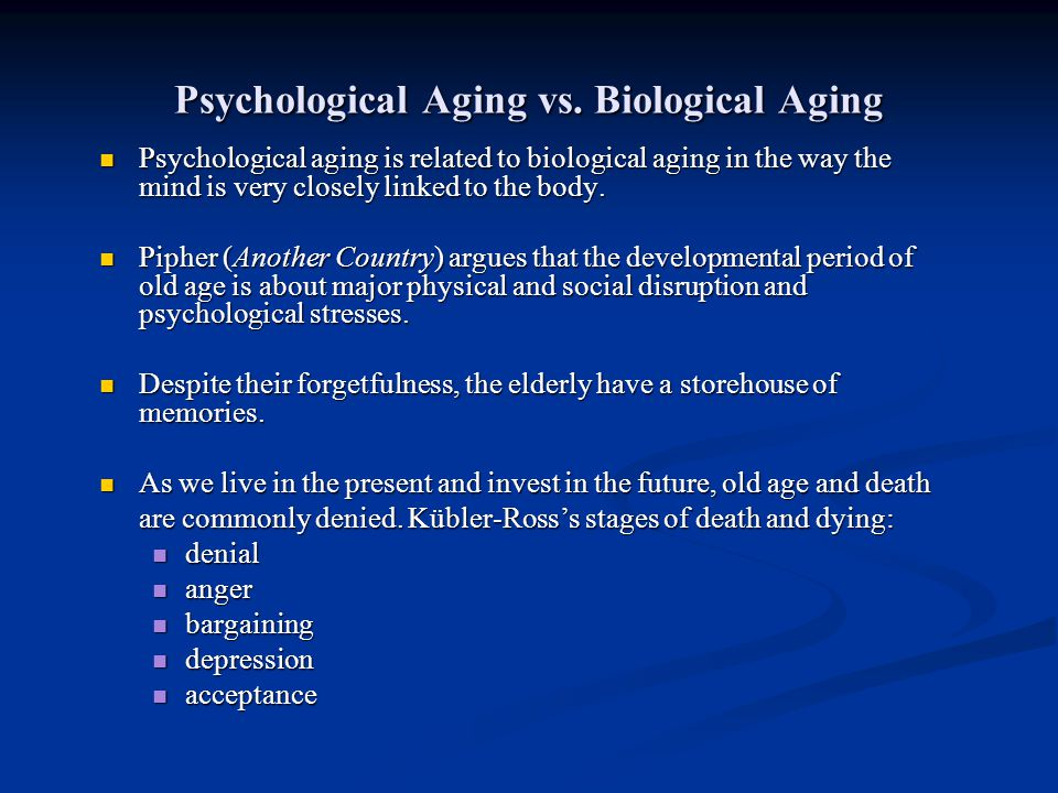 Psychological Aging vs. Biological Aging Psychological aging is related to biological aging in the way the mind is very closely linked to the body. Ps