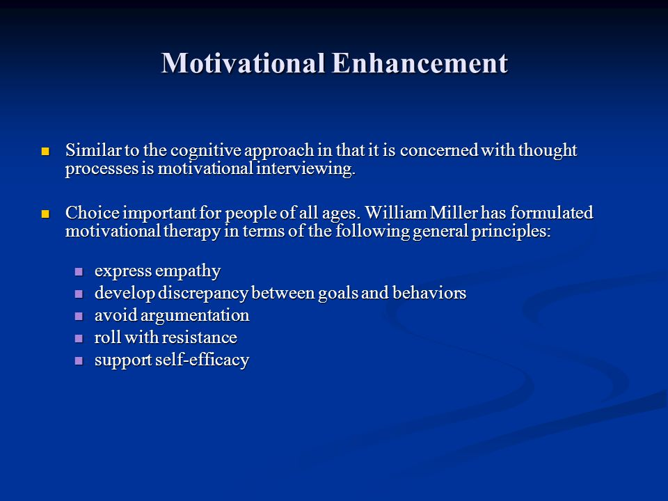 Motivational Enhancement Similar to the cognitive approach in that it is concerned with thought processes is motivational interviewing. Similar to the