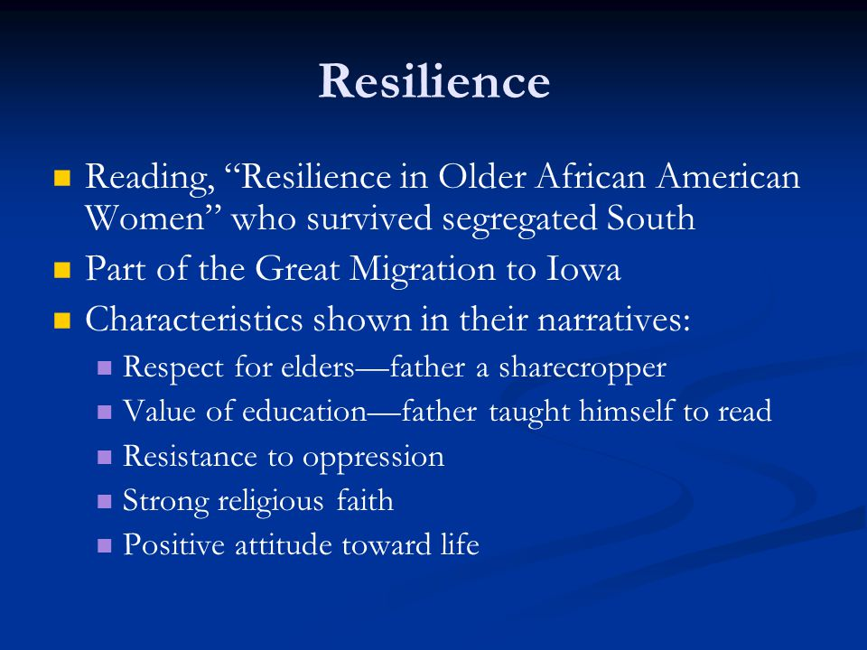 Resilience Reading, Resilience in Older African American Women who survived segregated South Part of the Great Migration to Iowa Characteristics shown