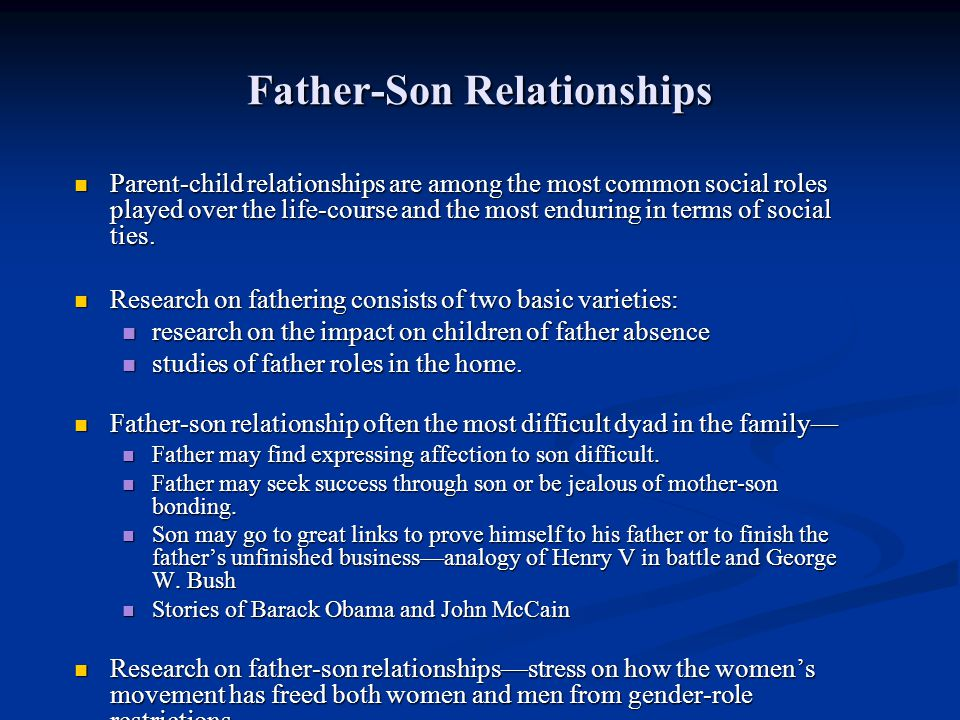 Father-Son Relationships Parent-child relationships are among the most common social roles played over the life-course and the most enduring in terms