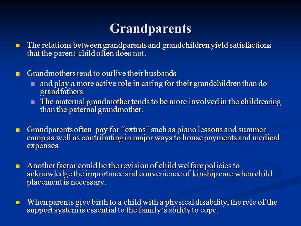 Grandparents The relations between grandparents and grandchildren yield satisfactions that the parent-child often does not. The relations between gran