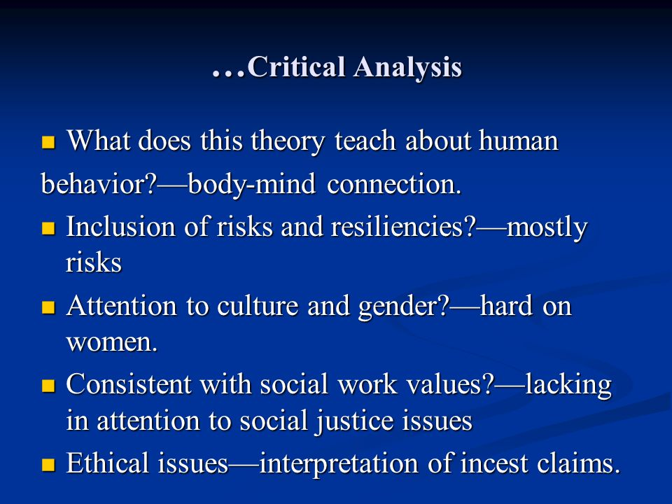 … Critical Analysis What does this theory teach about human What does this theory teach about human behavior?body-mind connection. Inclusion of risks