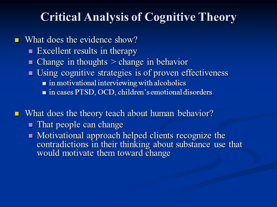 Critical Analysis of Cognitive Theory What does the evidence show? What does the evidence show? Excellent results in therapy Excellent results in ther