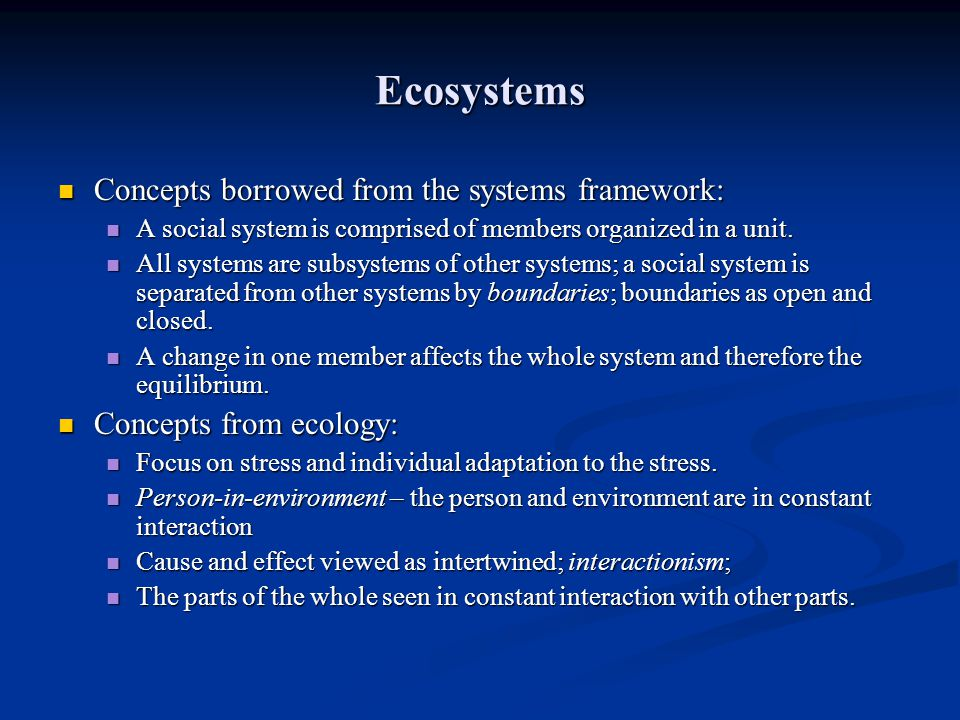 Ecosystems Concepts borrowed from the systems framework: Concepts borrowed from the systems framework: A social system is comprised of members organiz