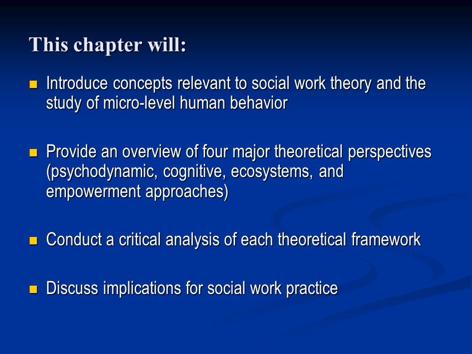 This chapter will: Introduce concepts relevant to social work theory and the study of micro-level human behavior Introduce concepts relevant to social