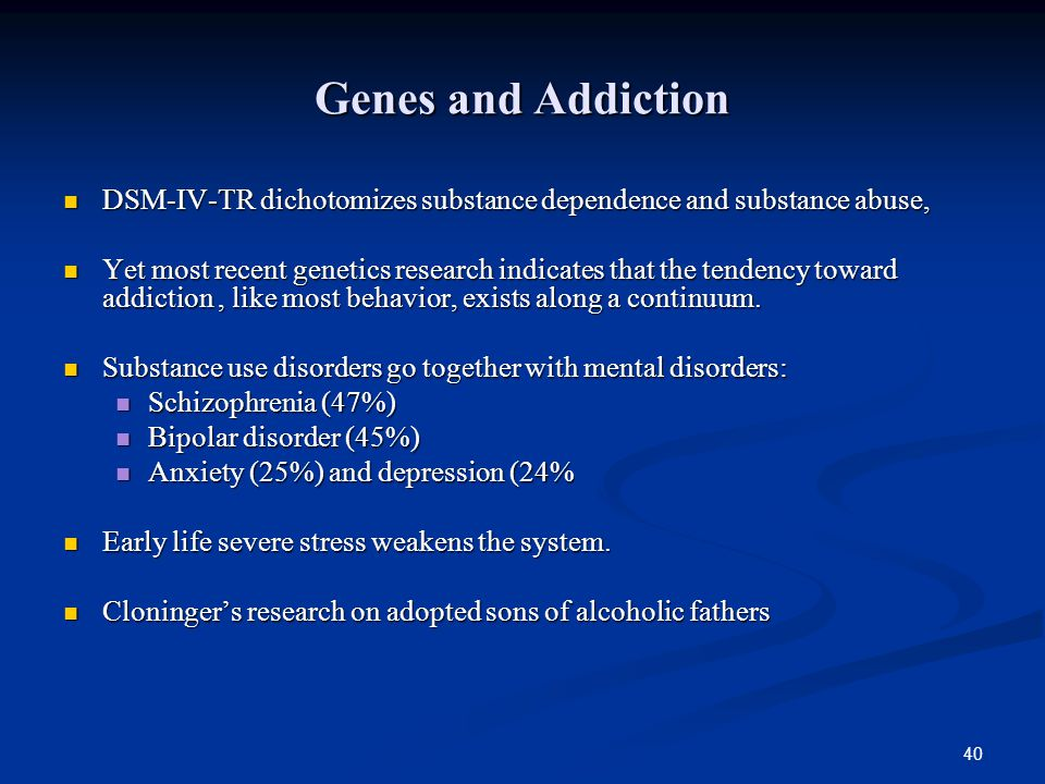 40 Genes and Addiction DSM-IV-TR dichotomizes substance dependence and substance abuse, DSM-IV-TR dichotomizes substance dependence and substance abus