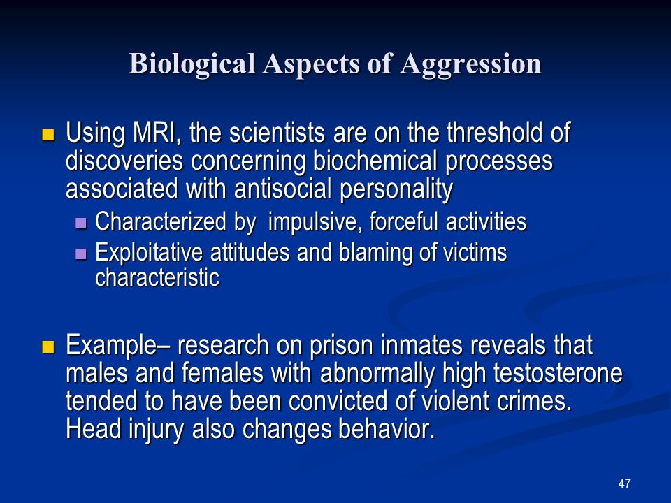 47 Biological Aspects of Aggression Using MRI, the scientists are on the threshold of discoveries concerning biochemical processes associated with ant