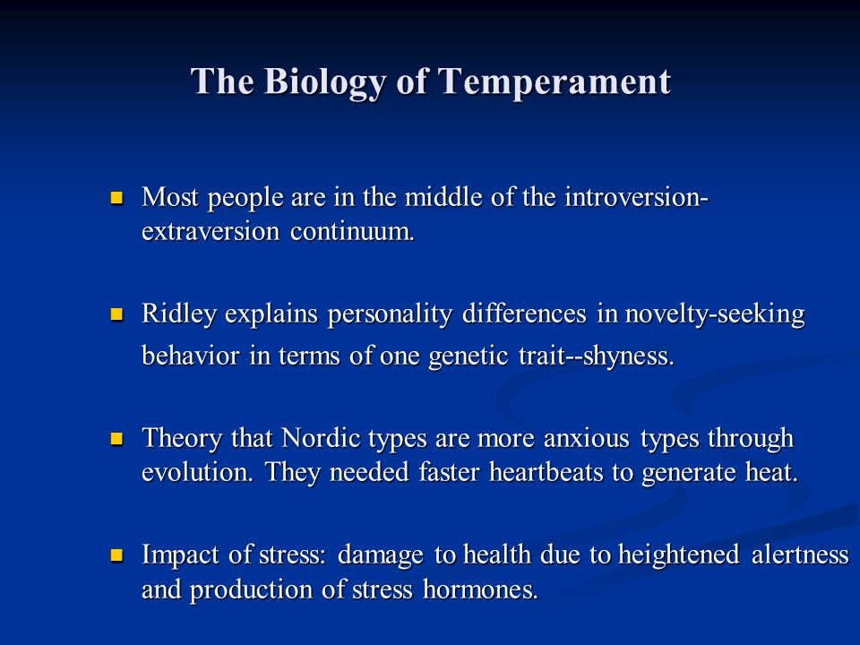 The Biology of Temperament Most people are in the middle of the introversion- extraversion continuum. Most people are in the middle of the introversio
