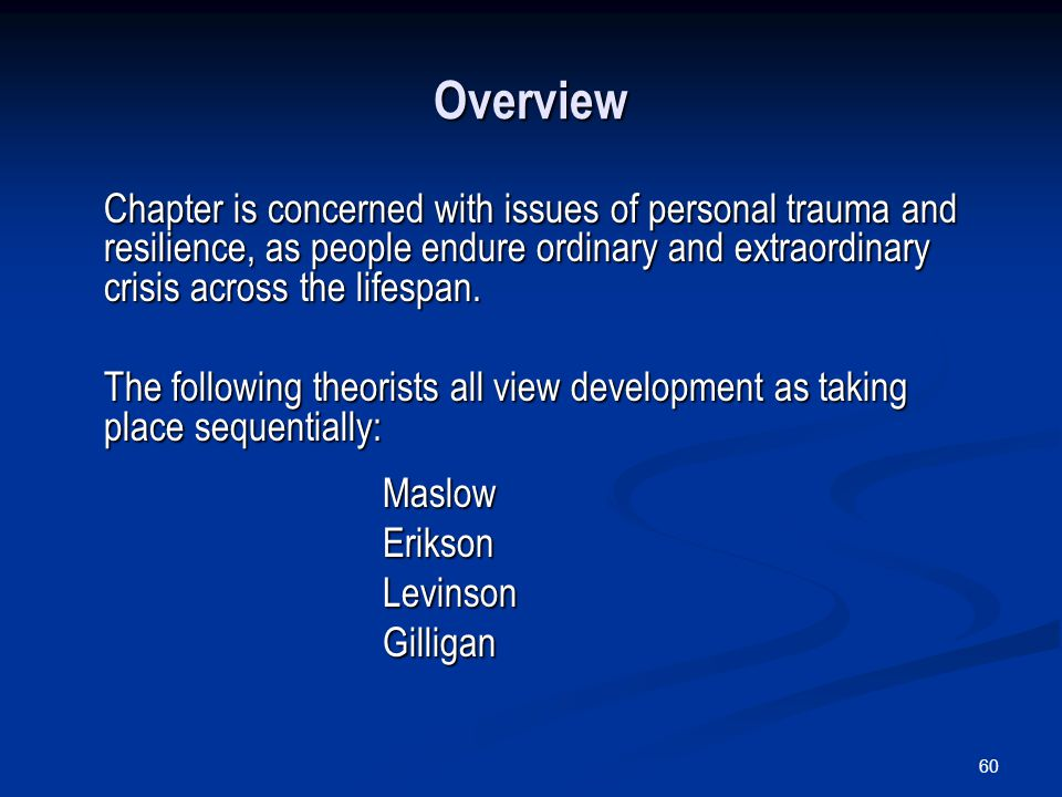 60 Overview Chapter is concerned with issues of personal trauma and resilience, as people endure ordinary and extraordinary crisis across the lifespan