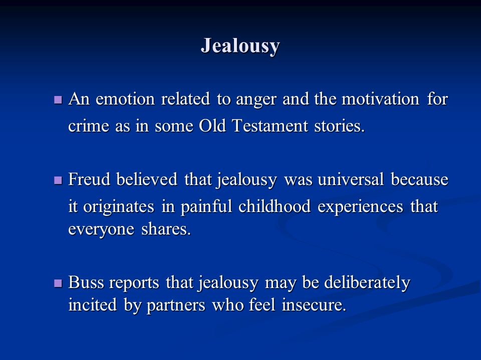 Jealousy An emotion related to anger and the motivation for An emotion related to anger and the motivation for crime as in some Old Testament stories.