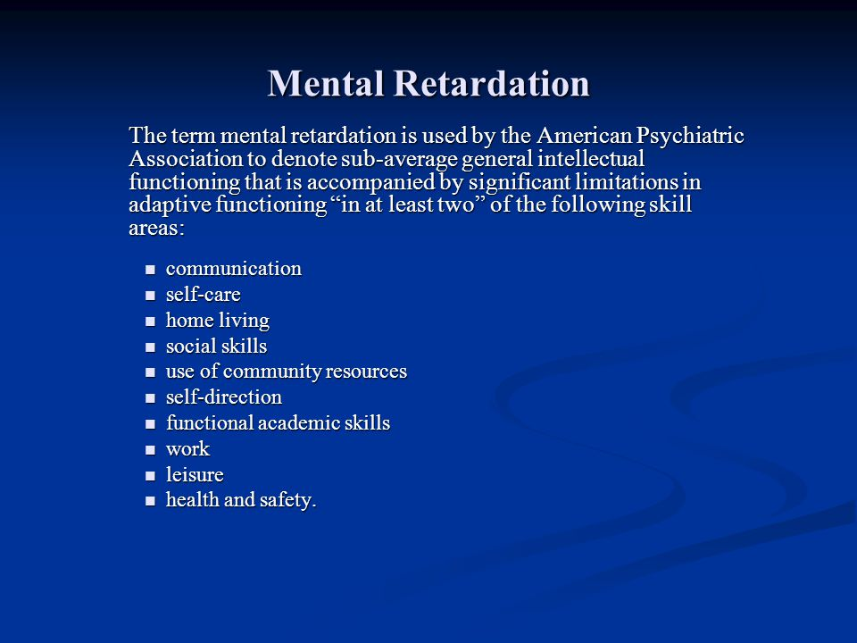 Mental Retardation The term mental retardation is used by the American Psychiatric Association to denote sub-average general intellectual functioning