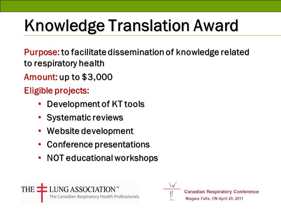 Niagara Falls, ON April 29, 2011 Knowledge Translation Award Purpose: to facilitate dissemination of knowledge related to respiratory health Amount: u