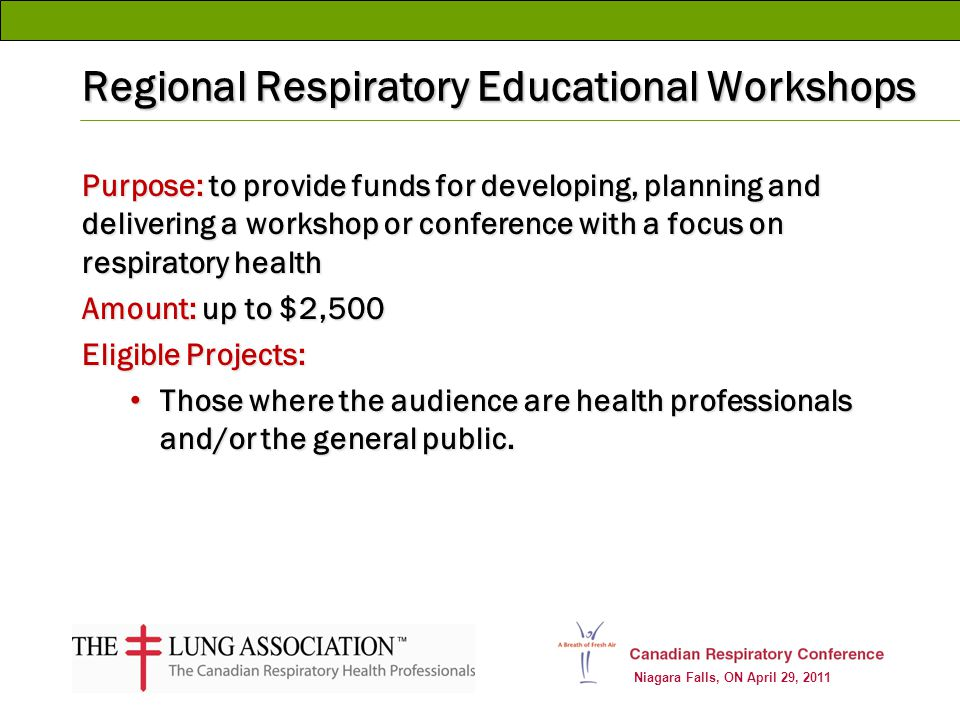 Niagara Falls, ON April 29, 2011 Regional Respiratory Educational Workshops Purpose: to provide funds for developing, planning and delivering a worksh