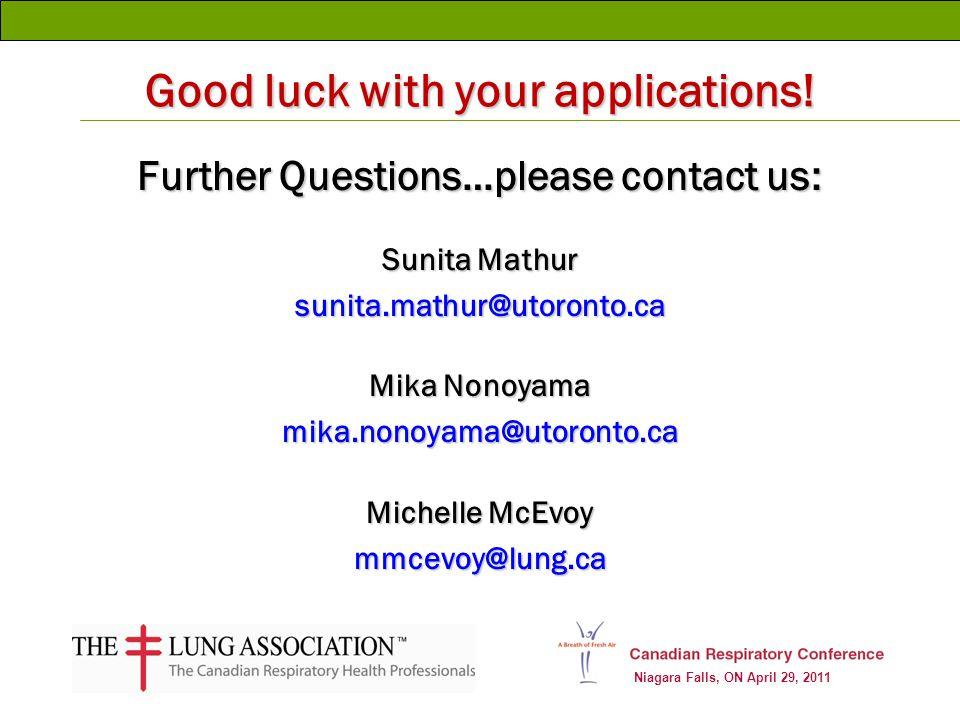 Niagara Falls, ON April 29, 2011 Good luck with your applications! Further Questions…please contact us: Sunita Mathur sunita.mathur@utoronto.ca Mika N