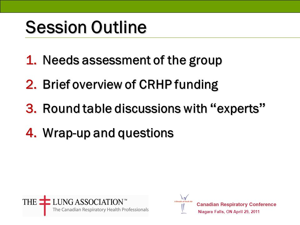 Niagara Falls, ON April 29, 2011 Session Outline 1.Needs assessment of the group 2.Brief overview of CRHP funding 3.Round table discussions with exper