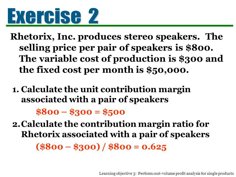 Rhetorix, Inc.produces stereo speakers. The selling price per pair of speakers is $800.