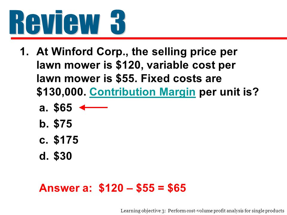 1.At Winford Corp., the selling price per lawn mower is $120, variable cost per lawn mower is $55.