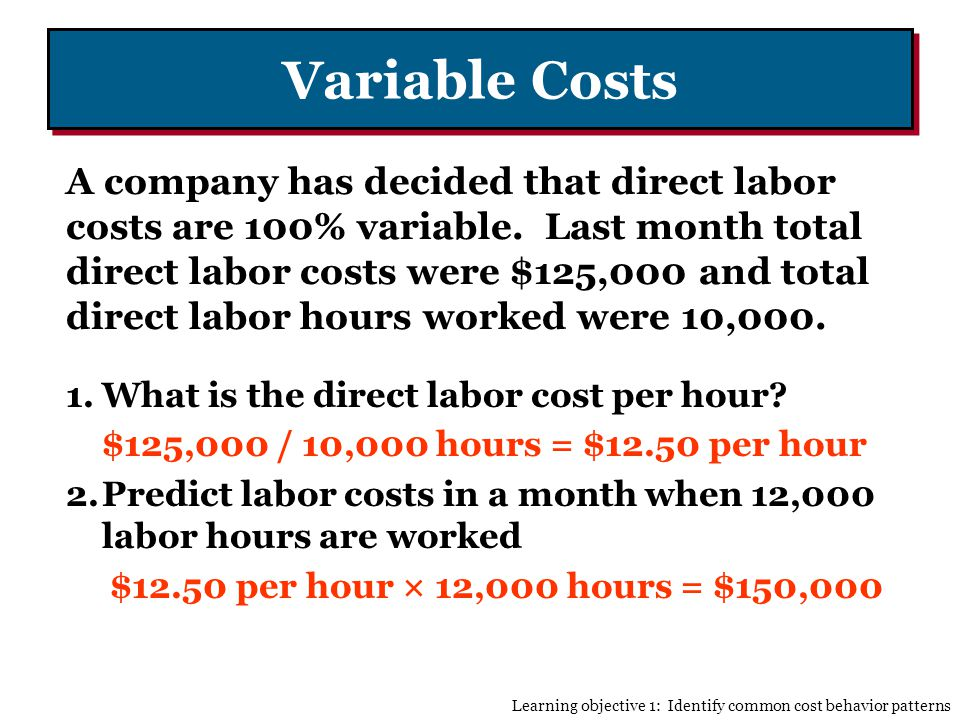 Variable Costs A company has decided that direct labor costs are 100% variable.