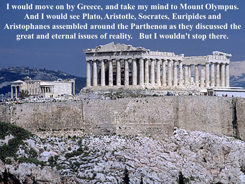 I would move on by Greece, and take my mind to Mount Olympus.