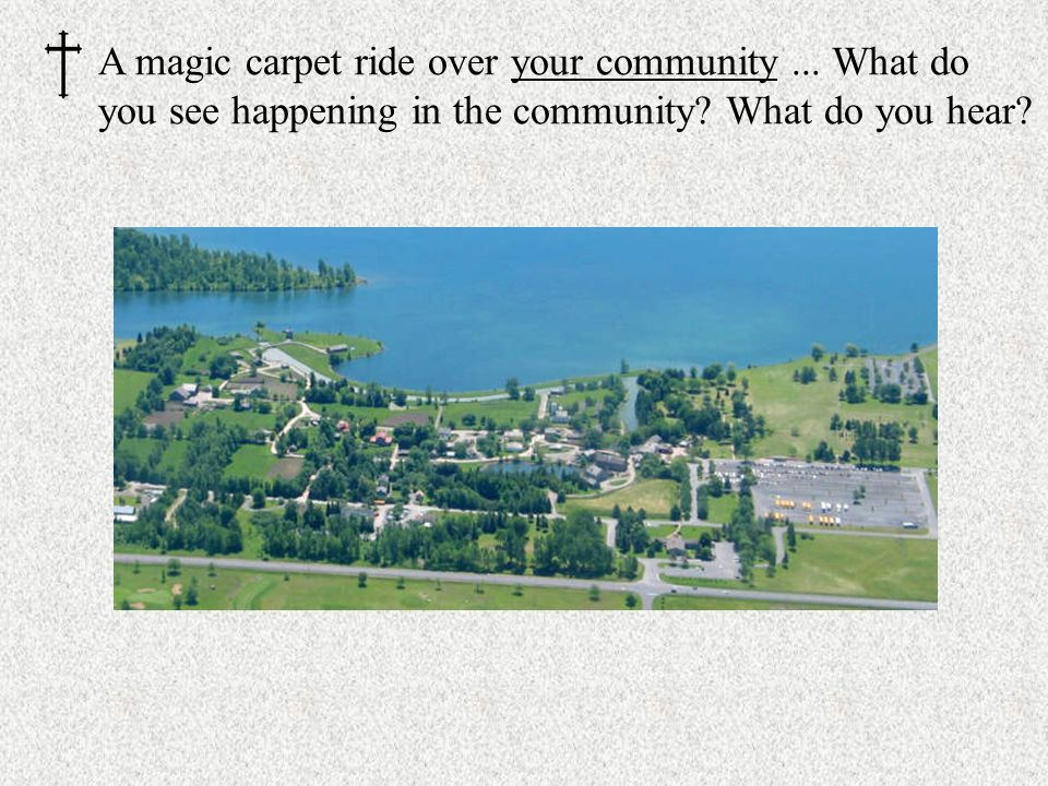 A magic carpet ride over your community... What do you see happening in the community.