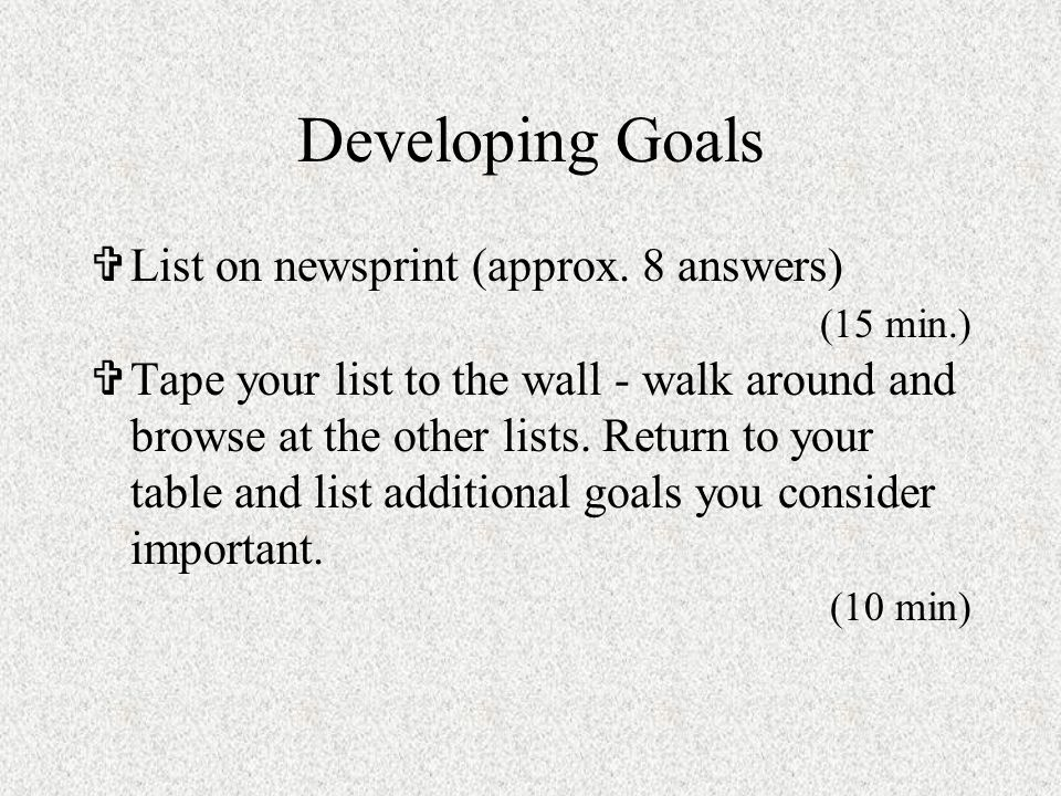 Developing Goals List on newsprint (approx.