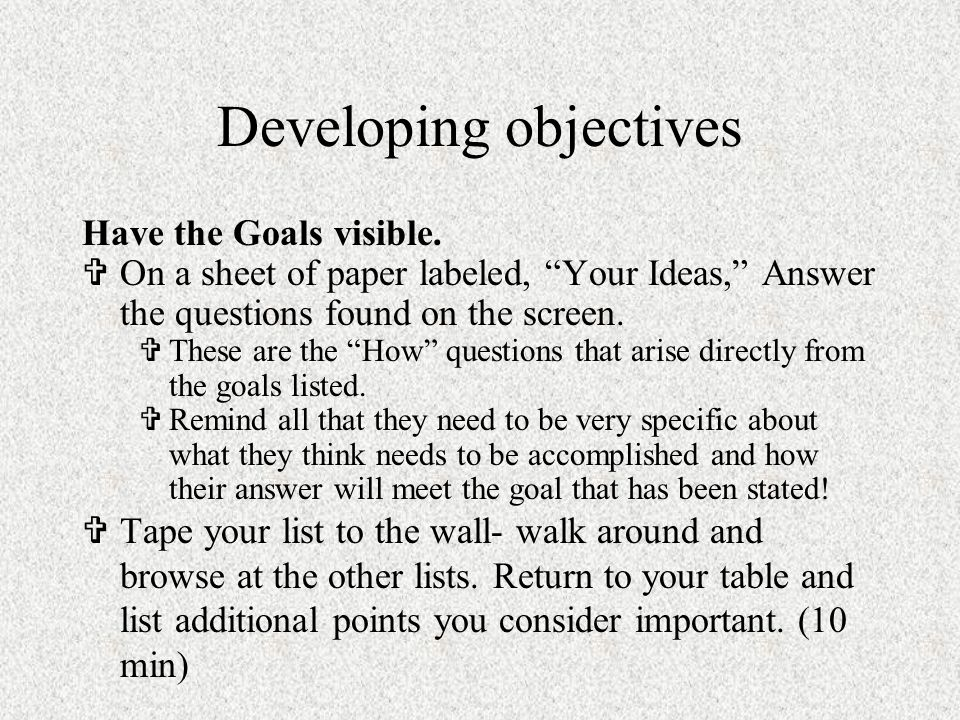 Developing objectives Have the Goals visible.
