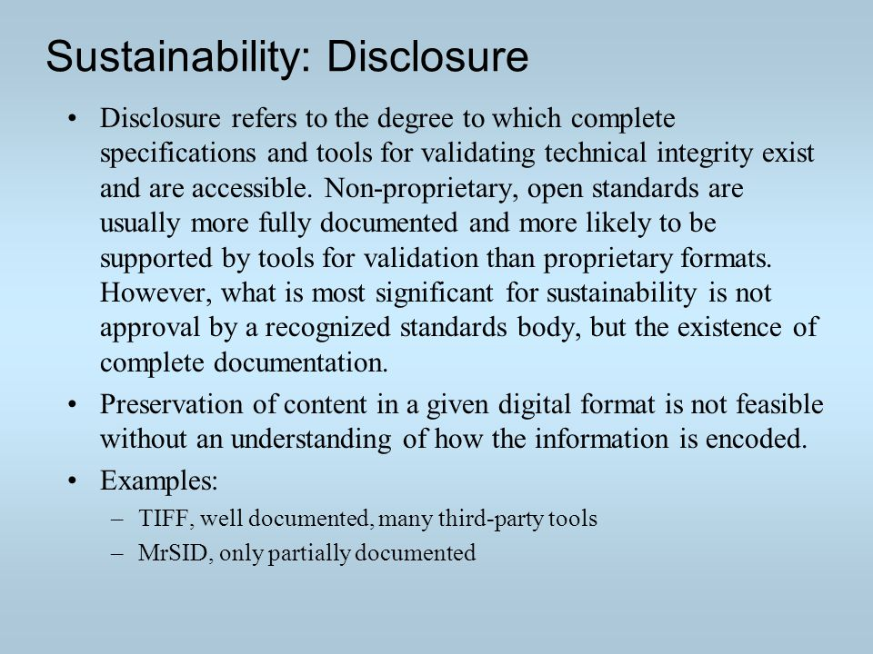 Sustainability: Disclosure Disclosure refers to the degree to which complete specifications and tools for validating technical integrity exist and are accessible.