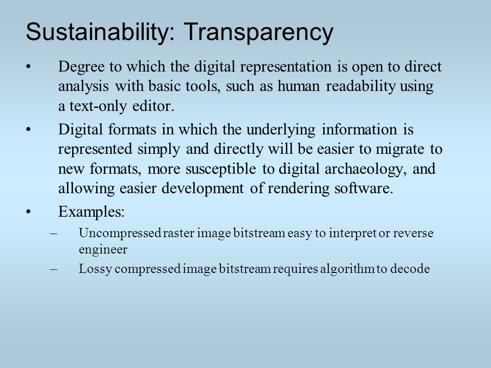 Sustainability: Transparency Degree to which the digital representation is open to direct analysis with basic tools, such as human readability using a text-only editor.