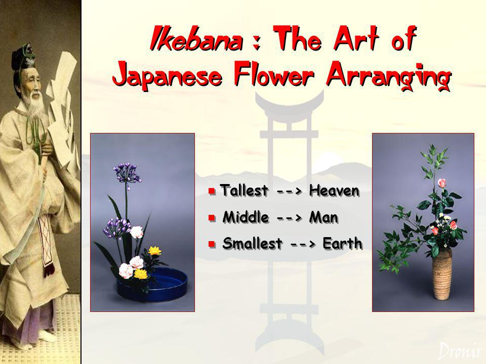 Ikebana : The Art of Japanese Flower Arranging Tallest --> Heaven e Middle --> Man e Smallest --> Earth Tallest --> Heaven e Middle --> Man e Smallest --> Earth