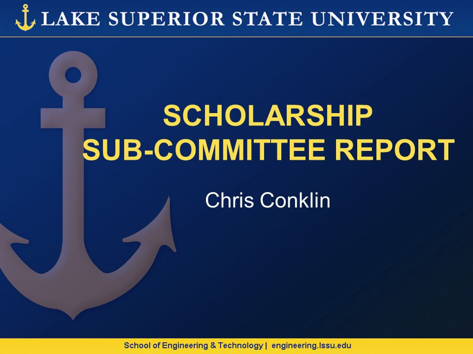 SCHOLARSHIP SUB-COMMITTEE REPORT Chris Conklin