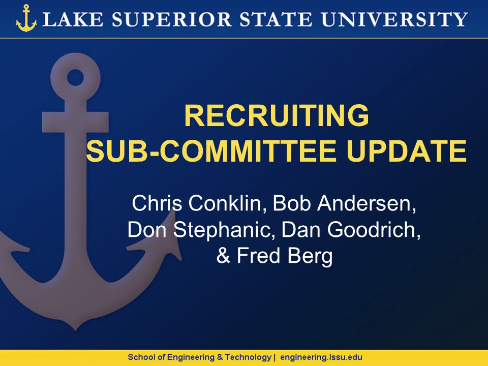 RECRUITING SUB-COMMITTEE UPDATE Chris Conklin, Bob Andersen, Don Stephanic, Dan Goodrich, & Fred Berg