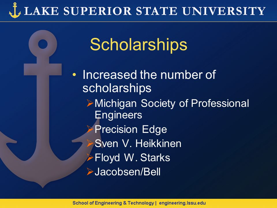Scholarships Increased the number of scholarships Michigan Society of Professional Engineers Precision Edge Sven V.
