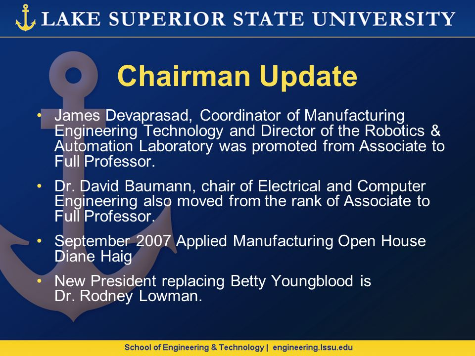Chairman Update James Devaprasad, Coordinator of Manufacturing Engineering Technology and Director of the Robotics & Automation Laboratory was promoted from Associate to Full Professor.