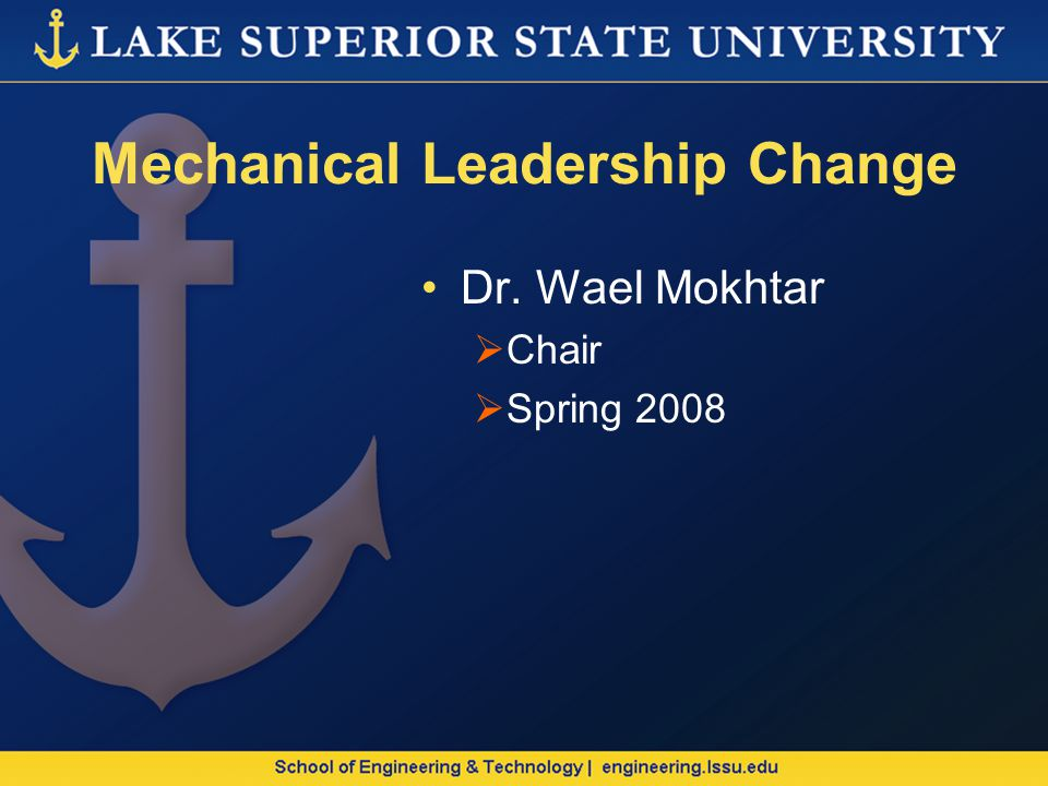 Mechanical Leadership Change Dr. Wael Mokhtar Chair Spring 2008