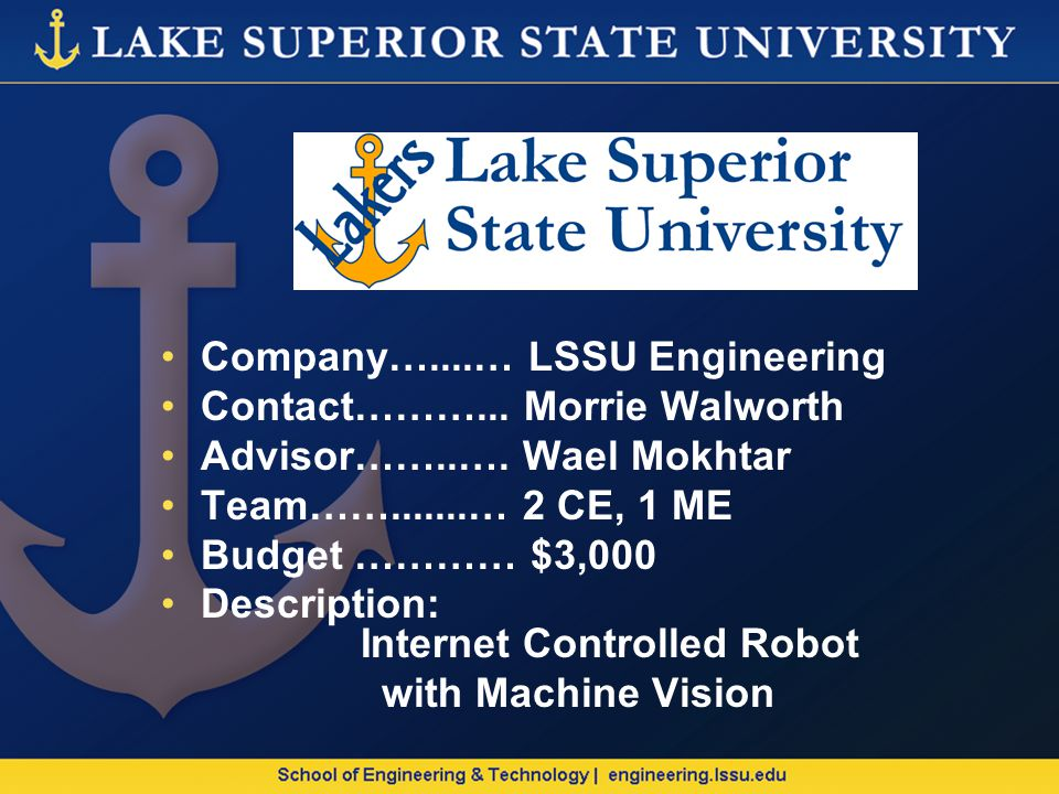 Company…....… LSSU Engineering Contact………... Morrie Walworth Advisor……..….