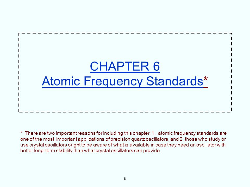 * There are two important reasons for including this chapter: 1. atomic frequency standards are one of the most important applications of precision qu