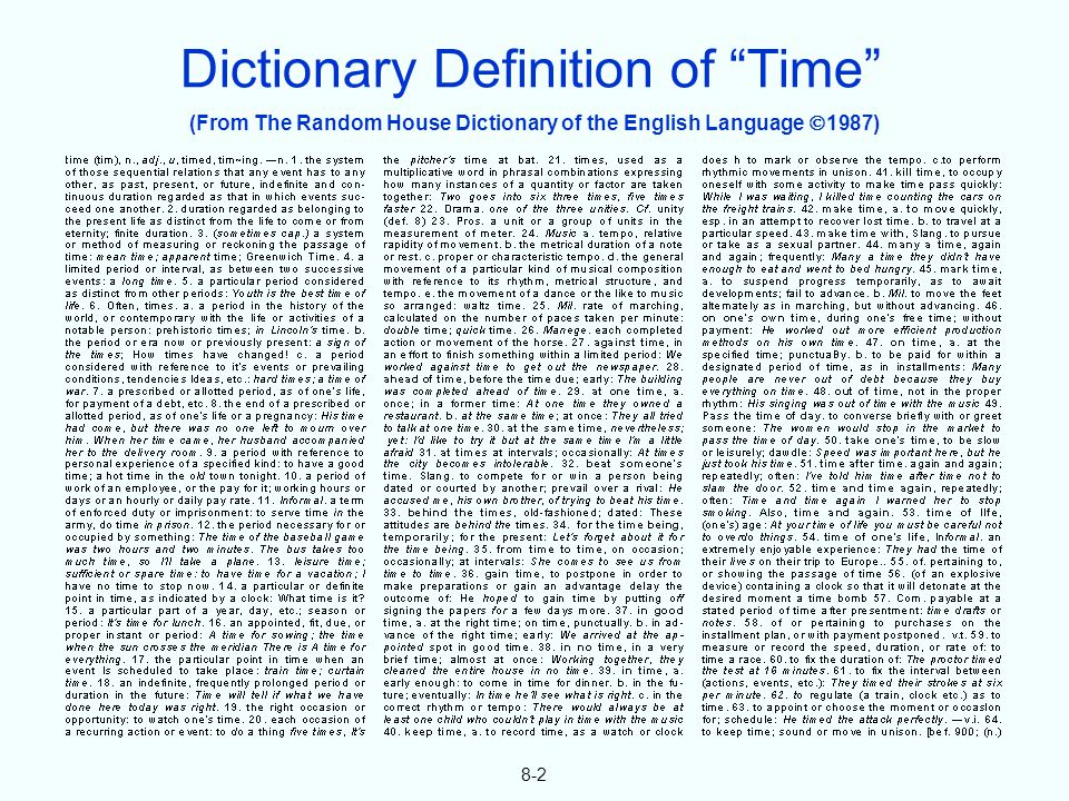 (From The Random House Dictionary of the English Language 1987) 8-2 Dictionary Definition of Time