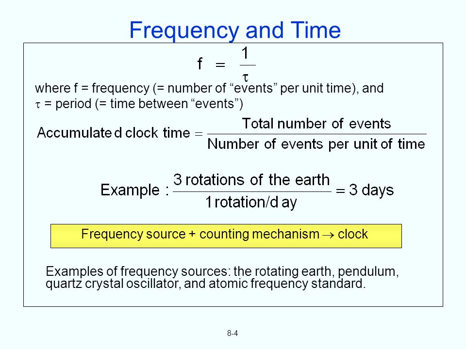 8-4 where f = frequency (= number of events per unit time), and = period (= time between events) Frequency source + counting mechanism clock Examples