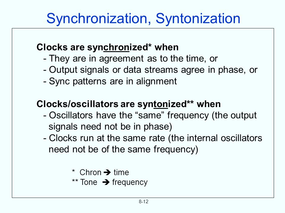 8-12 Clocks are synchronized* when - They are in agreement as to the time, or - Output signals or data streams agree in phase, or - Sync patterns are