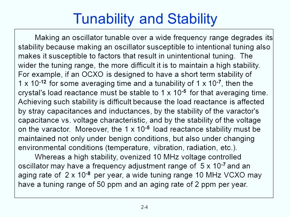 2-4 Making an oscillator tunable over a wide frequency range degrades its stability because making an oscillator susceptible to intentional tuning als