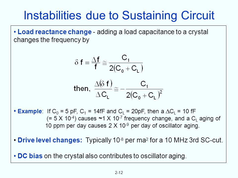 2-12 Load reactance change - adding a load capacitance to a crystal changes the frequency by Example: If C 0 = 5 pF, C 1 = 14fF and C L = 20pF, then a